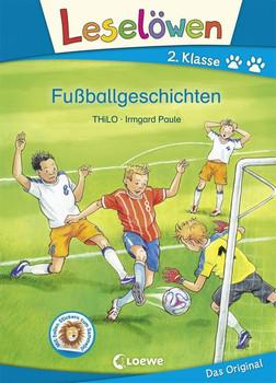 Leselöwen 2. Klasse - Fußballgeschichten - THiLO  [Gebundene Ausgabe]