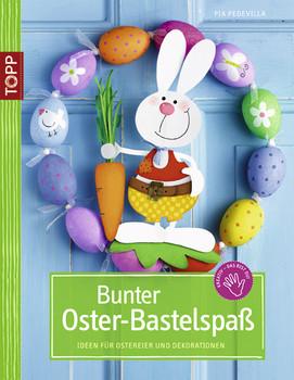 Bunter Oster-Bastelspaß: Ideen für Ostereier und Dekorationen - Pia Pedevilla