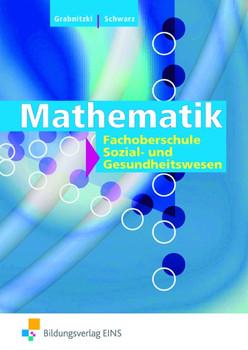 Mathematik: Fachoberschule Sozial- und Gesundheitswesen - Dieter Grabnitzki [4. Auflage 2013]