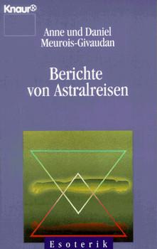 Berichte von Astralreisen. ( Esoterik). - Anne Meurois-Givaudan