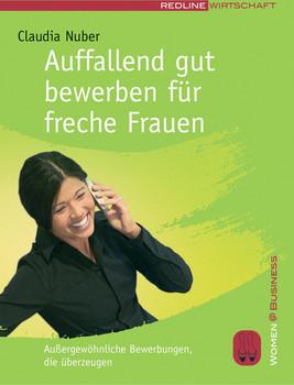 Auffallend gut bewerben für freche Frauen: Außergewöhnliche Bewerbungen, die überzeugen - Claudia Nuber