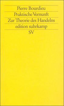 Praktische Vernunft: Zur Theorie des Handelns (edition suhrkamp) - Pierre Bourdieu