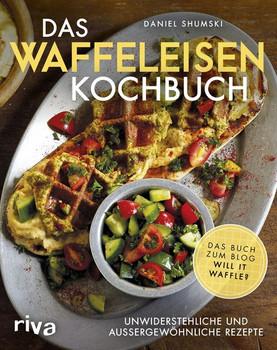 Das Waffeleisen-Kochbuch. Unwiderstehliche und außergewöhnliche Rezepte - Daniel Shumski  [Taschenbuch]
