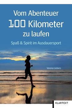 Vom Abenteuer 100 Kilometer zu laufen. Spaß & Spirit im Ausdauersport - Verena Liebers  [Taschenbuch]