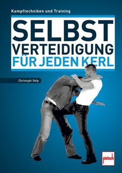 Selbstverteidigung für jeden Kerl. Kampftechniken und Training - Christoph Delp  [Taschenbuch]