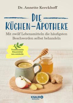 Die Küchen-Apotheke. Mit zwölf Lebensmitteln die häufigsten Beschwerden selbst behandeln - Annette Kerckhoff  [Taschenbuch]
