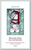 Michael Ende neu entdecken. Was Jim Knopf, Momo und die Unendliche Geschichte Erwachsenen zu sagen haben - Ewers Hans-Heino  [Taschenbuch]
