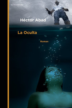 La Oculta - Héctor Abad  [Gebundene Ausgabe]