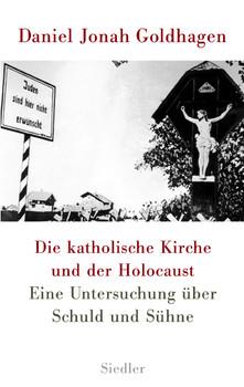 Die katholische Kirche und der Holocaust: Eine Untersuchung über Schuld und Sühne - Daniel Jonah Goldhagen