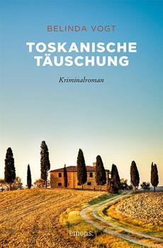 Toskanische Täuschung. Kriminalroman - Belinda Vogt  [Taschenbuch]