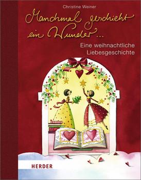 Manchmal geschieht ein Wunder ...: Eine weihnachtliche Liebesgeschichte - Christine Weiner