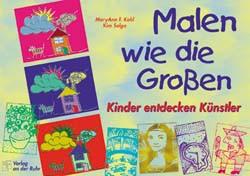 Malen wie die Großen: Kinder entdecken Künstler - MaryAnn F. Kohl