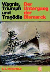 Der Untergang der Bismarck. Wagnis, Triumph und Tragödie - Brian B. Schofield