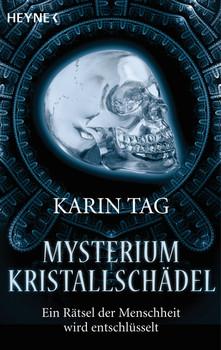 Mysterium Kristallschädel: Ein Rätsel der Menschheit wird entschlüsselt - Karin Tag