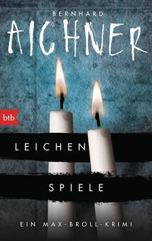 Leichenspiele: Ein Max-Broll-Krimi - Bernhard Aichner [Taschenbuch]