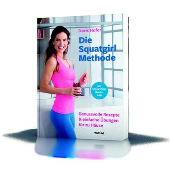 Die Squatgirl-Methode. Genusvolle Rezepte und einfach Übungen für zu Hause - Doris Hofer  [Taschenbuch]