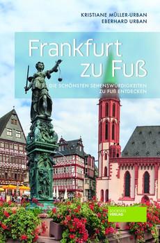 Frankfurt zu Fuß. Die schönsten Sehenswürdigkeiten zu Fuß entdecken - Kristiane Müller-Urban [Taschenbuch]