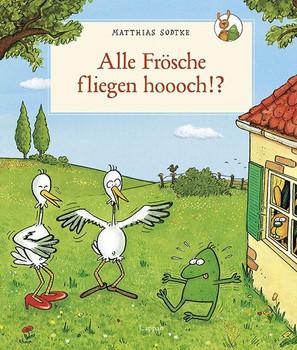 Alle Frösche fliegen hoooch!? - Matthias Sodtke  [Gebundene Ausgabe]