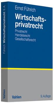 Wirtschaftsprivatrecht: Basiswissen des Bürgerlichen Rechts und des Handels- und Gesellschaftsrechts für Wirtschaftswissenschaftler und Unternehmenspraxis - Ernst R. Führich