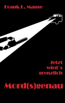 Mord(s)genaund Jetzt wird's grenzlich - Frank L. Mause  [Taschenbuch]