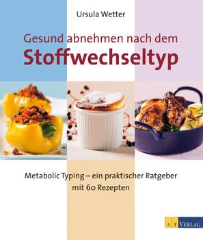 Gesund abnehmen nach dem Stoffwechseltyp: Metabolic Typing - ein praktischer Ratgeber mit 60 Rezepten - Usula Wetter