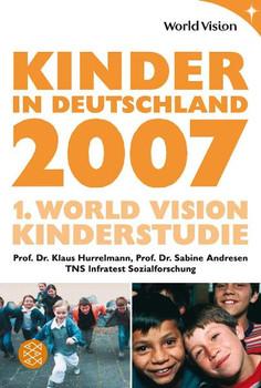 Kinder in Deutschland 2007: 1. World Vision Kinderstudie - Klaus Hurrelmann