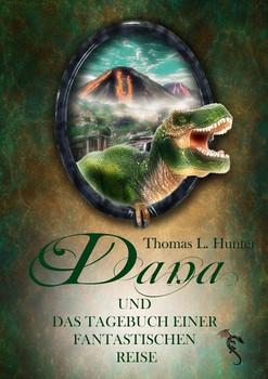 Dana und das Tagebuch einer fantastischen Reise - Thomas L. Hunter  [Taschenbuch]