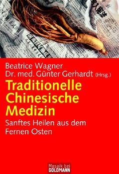 Traditionelle Chinesische Medizin: Sanftes Heilen aus dem Fernen Osten - Beatrice Wagner