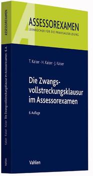 Die Zwangsvollstreckungsklausur im Assessorexamen - Kaiser, Torsten