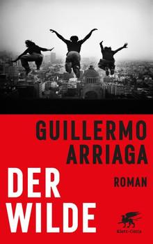 Der Wilde. Roman - Guillermo Arriaga  [Gebundene Ausgabe]