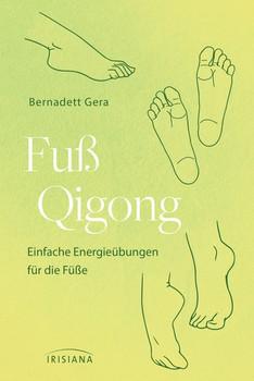 Fuß-Qigong. Einfache Energieübungen für die Füße - Bernadett Gera  [Taschenbuch]