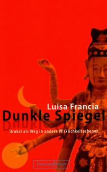 Dunkle Spiegel: Orakel als Weg in andere Wirklichkeitsebenen - Luisa Francia