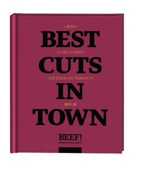 Beef! Best Cuts in Town. 15 Einladungen zum Essen und Trinken in Berlin - 2018 [Gebundene Ausgabe]