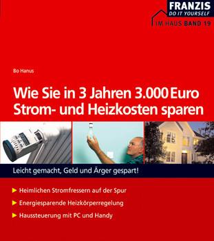 Wie Sie in 3 Jahren 3.000 Euro Strom- und Heizkosten sparen - Bo Hanus