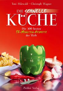 Die schnelle Küche. Die 444 besten 15-Minuten-Rezepte der Welt: Die ...