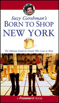 Suzy Gershman's Born to Shop New York: The Ultimate Guide for Travelers Who Love to Shop - Gershman, Suzy