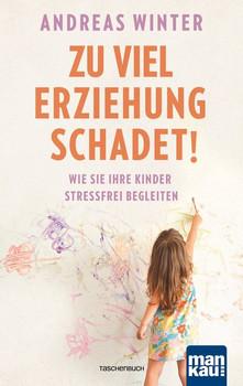 Zu viel Erziehung schadet!. Wie Sie Ihre Kinder stressfrei begleiten - Andreas Winter  [Taschenbuch]