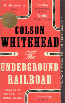 The Underground Railroad: Winner of the Pulitzer Prize for Fiction 2017 - Colson Whitehead [Paperback]