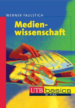 Medienwissenschaften (Uni-Taschenbücher basics M) - Werner Faulstich