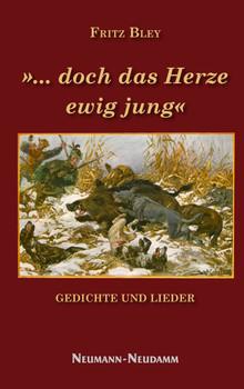 »... doch das Herze ewig jung«: Gedichte und Lieder - Bley, Fritz