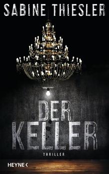 Der Keller. Thriller - Sabine Thiesler  [Gebundene Ausgabe]