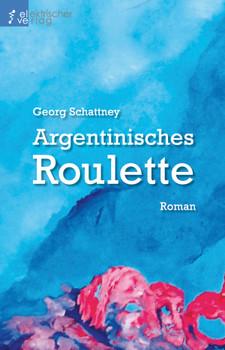 Argentinisches Roulette - Schattney, Georg