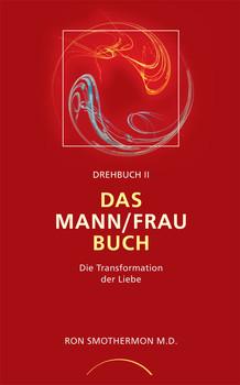 Drehbuch II. Das Mann/ Frau Buch: Die Transformation der Liebe - Ron Smothermon