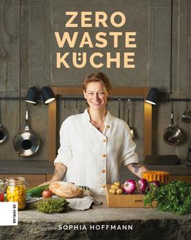 Zero Waste Küche - Sophia Hoffmann  [Gebundene Ausgabe]