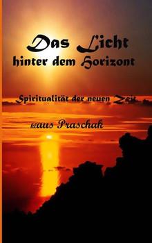 Das Licht hinter dem Horizont - Klaus Praschak  [Taschenbuch]