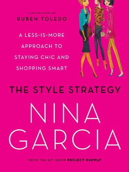 The Style Strategy: A Less-Is-More Approach to Staying Chic and Shopping Smart - Garcia, Nina