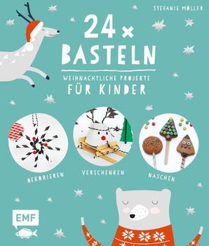 24 x Basteln – Weihnachtliche Projekte für Kinder. Dekorieren, Verschenken, Naschen - Stefanie Möller  [Gebundene Ausgabe]