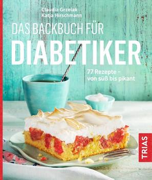 Das Backbuch für Diabetiker. 77 Rezepte - von süß bis pikant - Claudia Grzelak  [Taschenbuch]