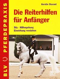 Die Reiterhilfen für Anfänger. Sitz - Hilfengebung - Einwirkung verstehen. - Kerstin Diacont