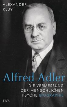 Alfred Adler. Die Vermessung der menschlichen Psyche - Biographie - Alexander Kluy  [Gebundene Ausgabe]
